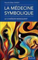 Couverture du livre « La médecine symbolique ; le chaînon manquant » de Rose Gandy et Gilles Gandy aux éditions Trajectoire