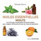 Couverture du livre « Huiles essentielles minute ; les 62 huiles essentielles incontournables pour soigner efficacement tous les maux du quotidien » de Solenge Fleurus aux éditions Contre-dires