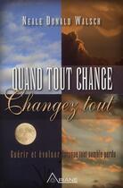 Couverture du livre « Quand tout change, changez tout : guérir et évoluer lorsque tout semble perdu » de Neale Donald Walsch aux éditions Ariane