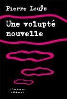 Couverture du livre « Une volupté nouvelle » de Pierre Louys aux éditions L'arbre Vengeur