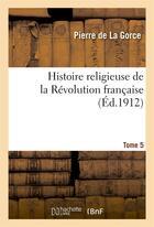 Couverture du livre « Histoire religieuse de la revolution francaise. t. 5, 12e ed. - [s.d.] » de Pierre Lagorce aux éditions Hachette Bnf