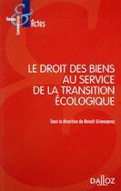 Couverture du livre « Le droit des biens au service de la transition écologique » de Benoit Grimonprez aux éditions Dalloz