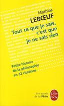 Couverture du livre « Tout ce que je sais, c'est que je ne sais rien ; petite histoire de la philosophie en 32 citations » de Mathias Leboeuf aux éditions Lgf