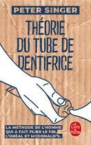 Couverture du livre « Théorie du tube de dentifrice ; la méthode de l'homme qui a fait plier le FBI, L'Oréal et McDonalds » de Peter Singer aux éditions Lgf