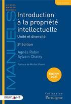 Couverture du livre « Introduction à la propriété intellectuelle ; unité et diversité (édition 2021) » de Sylvain Chatry et Agnes Robin aux éditions Bruylant