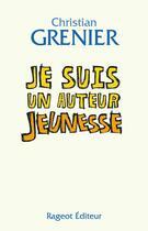 Couverture du livre « Je suis un auteur jeunesse » de Christian Grenier aux éditions Rageot