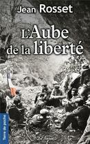 Couverture du livre « L'aube de la liberté » de Jean Rosset aux éditions De Boree
