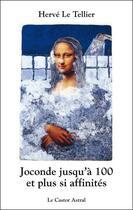 Couverture du livre « Joconde jusqu'à 100 et plus si affinités » de Herve Le Tellier aux éditions Castor Astral