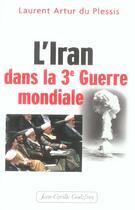Couverture du livre « Iran dans la 3e guerre mondiale » de Arthur Du Plessis La aux éditions Jean-cyrille Godefroy
