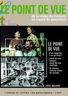 Couverture du livre « Le point de vue ; de la vision du cinéaste au regard du spectateur » de Joel Magny aux éditions Cahiers Du Cinema