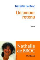 Couverture du livre « Un amour retenu » de Nathalie De Broc aux éditions Diabase