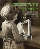 Couverture du livre « Reconstruire la France ; l'aventure du béton assemblé, 1940-1955 » de Yvan Delemontey aux éditions La Villette