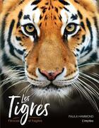 Couverture du livre « Les tigres ; féroces et fragiles » de Paula Hammond aux éditions L'imprevu