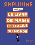 Couverture du livre « Simplissime ; le livre de magie le plus facile du monde » de Collectif aux éditions Hachette Enfants