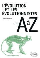Couverture du livre « L'évolution et les évolutionnistes de A à Z » de Cedric Grimoult aux éditions Ellipses