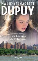Couverture du livre « L'orpheline de Manhattan t.3 ; les larmes de l'Hudson » de Marie-Bernadette Dupuy aux éditions Calmann-levy