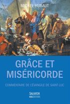 Couverture du livre « Grâce et miséricorde » de Michel Hubaut aux éditions Salvator