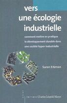 Couverture du livre « Vers une écologie industrielle ; comment mettre en pratique le développement durable dans une société hyper-industrielle » de Suren Erkman aux éditions Mayer
