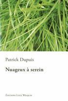 Couverture du livre « Nuageux à serein » de Patrick Dupuis aux éditions Luce Wilquin