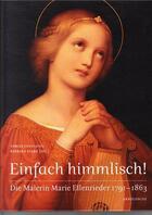 Couverture du livre « Einfach himmlisch ! die malerin marie ellenrieder 1791-1863 » de Engelsing Tobias aux éditions Arnoldsche
