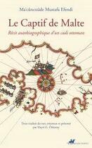 Couverture du livre « Le captif de Malte ; recit autobiographique d'un cadi ottoma » de Macuncizade Mustafa aux éditions Anacharsis