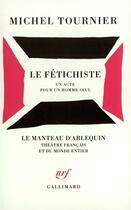 Couverture du livre « Le fétichiste ; un acte pour un homme seul » de Michel Tournier aux éditions Gallimard