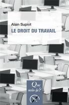 Couverture du livre « Le droit du travail » de Alain Supiot aux éditions Que Sais-je ?
