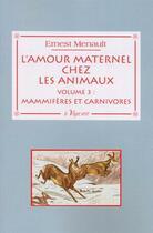 Couverture du livre « L'amour maternel chez les animaux t.3 ; mammifères et carnivores » de Ernest Menault aux éditions La Vague Verte