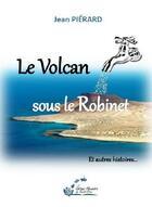 Couverture du livre « Le volcan spis me robinet ; et autres histoires... » de Jean Pierard aux éditions Alexandra De Saint Prix