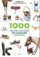 Couverture du livre « 1000 trucs et astuces du cavalier » de Cecile Miller et Claude Lux aux éditions Vigot