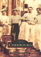 Couverture du livre « Cherbourg t.1 » de Michel Hebert et Philippe Coligneaux aux éditions Editions Sutton