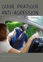 Couverture du livre « Guide pratique anti-agression » de Jean-Pierre Bernard et Michel Benes aux éditions Emotion Primitive