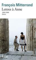 Couverture du livre « Lettres à Anne ; 1962-1995 ; choix » de Francois Mitterrand aux éditions Folio