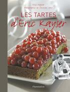 Couverture du livre « Les tartes d'Eric Kayser » de Brigitte Namour et Eric Kayser aux éditions Flammarion