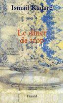 Couverture du livre « Le dîner de trop » de Ismail Kadare aux éditions Fayard