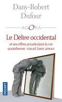 Couverture du livre « Le délire occidental » de Dany-Robert Dufour aux éditions Pocket