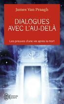 Couverture du livre « Dialogues avec l'au-delà ; les preuves d'une vie après la mort » de James Van Praagh aux éditions J'ai Lu