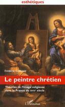 Couverture du livre « Le Peintre Chretien » de Frederic Cousinie aux éditions Harmattan