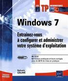 Couverture du livre « Windows 7 ; entraînez-vous à configurer et administrer votre système d'exploitation » de Sylvain Gaume aux éditions Eni