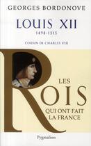 Couverture du livre « Louis XII ; 1498-1515 ; cousin de Charles VIII » de Georges Bordonove aux éditions Pygmalion