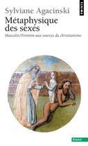 Couverture du livre « Métaphysique des sexes ; masculin/féminin aux sources du christianisme » de Sylviane Agacinski aux éditions Points