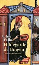 Couverture du livre « Hildegarde de Bingen ; corps et âme en Dieu » de Audrey Fella aux éditions Points
