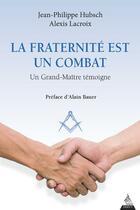 Couverture du livre « La fraternité est un combat ; un grand-maitre témoigne » de Alexis Lacroix et Jean-Philippe Hubsch aux éditions Dervy