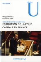 Couverture du livre « L'abolition de la peine capitale en France ; les événements fondateurs » de Eric Gherardi et Philippe Astruc aux éditions Armand Colin