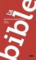 Couverture du livre « La bible, nouvelle traduction » de Collectif aux éditions Bayard