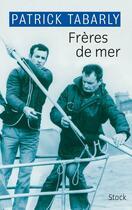 Couverture du livre « Frères de mer » de Patrick Tabarly aux éditions Stock