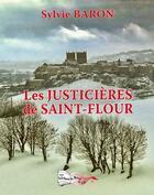 Couverture du livre « Les justicières de Saint-Flour » de Sylvie Baron aux éditions Bord Du Lot