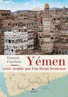 Couverture du livre « Yemen, cette arabie que l'on disait heureuse » de Francois Claerhout aux éditions Elytis