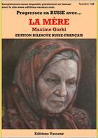 Couverture du livre « Progresser en russe grâce à... T.730 ; la mère » de Maxime Gorki aux éditions Jean-pierre Vasseur