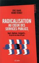 Couverture du livre « Radicalisation au coeur des services publics ; sport, hôpitaux, transports... ce qu'on ne vous dit pas » de Henri Vernet et Eric Diard aux éditions Lattes